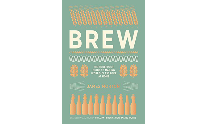 Brew: The Foolproof Guide to Making World Class Beer at Home